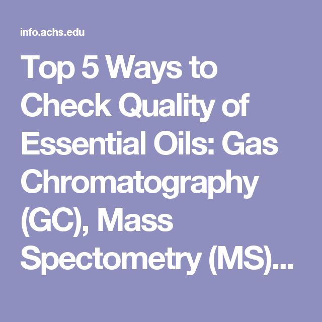 Top 5 Ways to Check Quality of Essential Oils: Gas Chromatography (GC), Mass Spectometry (MS), Latin, Organoleptic Testing & Knowing Your Supplier