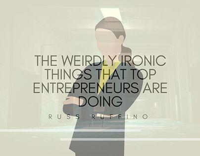 The Weirdly Ironic Behaviors of Top Entrepreneurs
