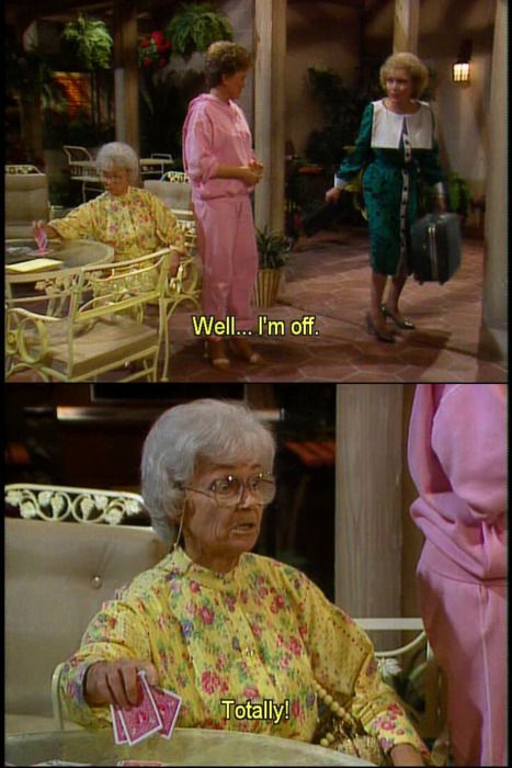 golden girls always watched with mom when i was a kid now i just call her when it's on and we laugh and laugh :)
