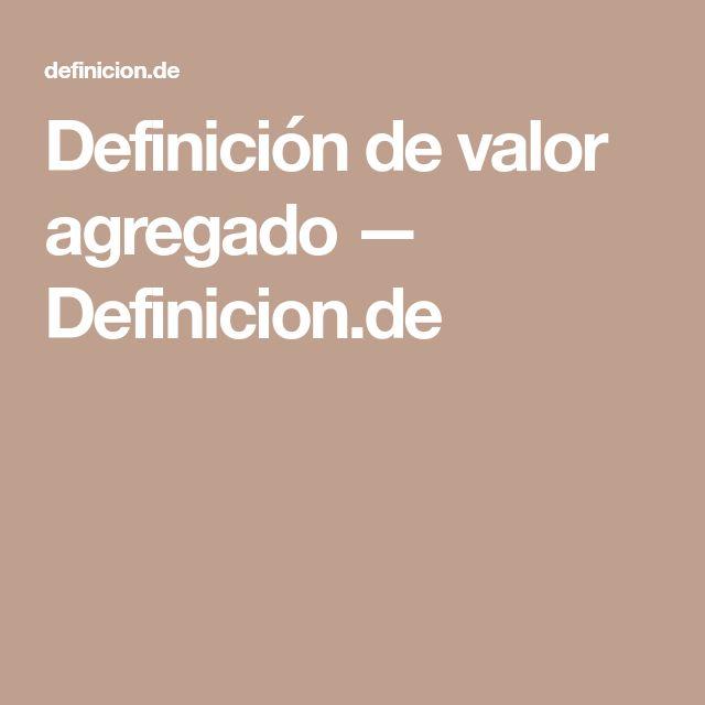 Definición de valor agregado — Definicion.de