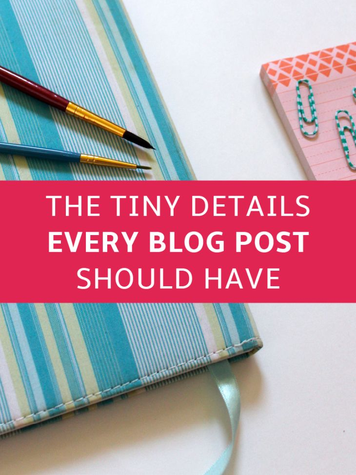 The Tiny Details Every Blog Post Should Have