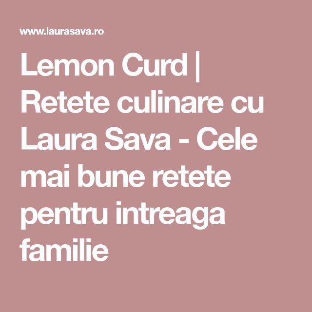 Lemon Curd | Retete culinare cu Laura Sava - Cele mai bune retete pentru intreaga familie