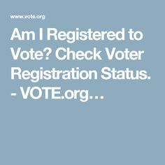 Am I Registered to Vote? Check Voter Registration Status. - VOTE.org…