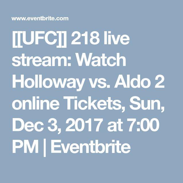 [[UFC]] 218 live stream: Watch Holloway vs. Aldo 2 online Tickets, Sun, Dec 3, 2017 at 7:00 PM | Eventbrite