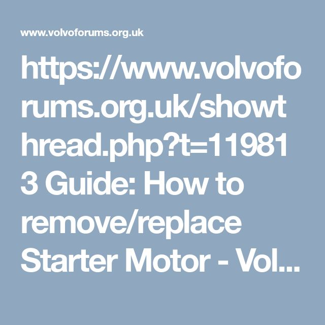 https://www.volvoforums.org.uk/showthread.php?t=119813 Guide: How to remove/replace Starter Motor - Volvo Owners Club Forum