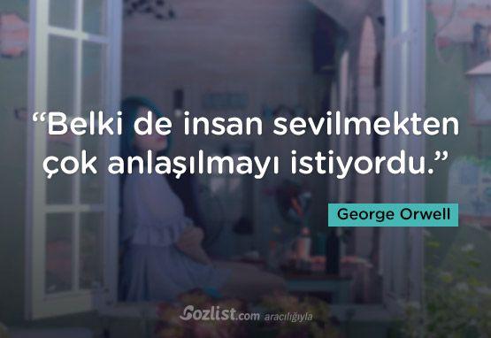 """""""Belki de insan sevilmekten çok anlaşılmayı istiyordu."""" #george #orwell #sözleri #yazar #şair #kitap #şiir #özlü #anlamlı #sözler"""