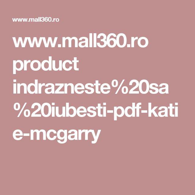 www.mall360.ro product indrazneste%20sa%20iubesti-pdf-katie-mcgarry