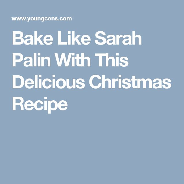 Bake Like Sarah Palin With This Delicious Christmas Recipe