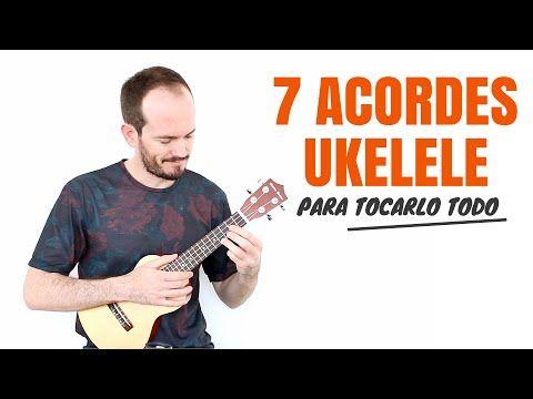 Los 7 Acordes para tocarlo todo en Ukelele - YouTube