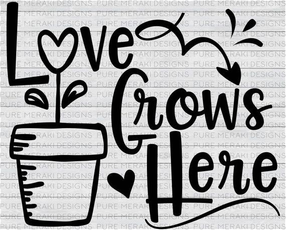 Love Grows Here Svg Plants Svg Gardening Svg Family Svg Home Grown Svg Love Svg Hearts Svg Ro Garden Quotes Signs Home Quotes And Sayings Svg Quotes