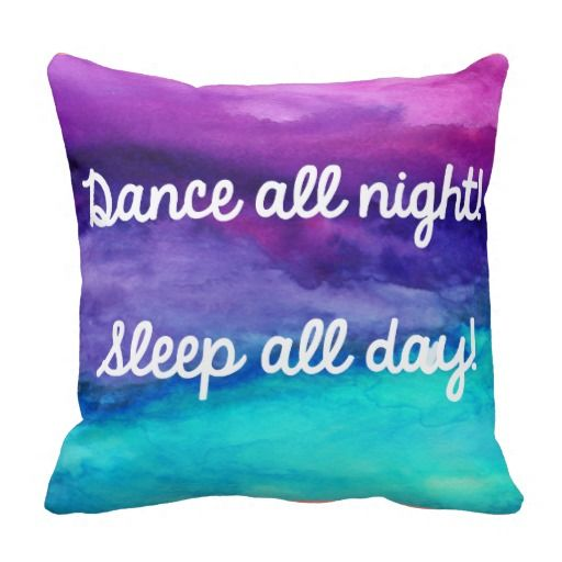 Very pretty watercolor pillow  DANCE ALL NIGHT, SLEEP ALL DAY
