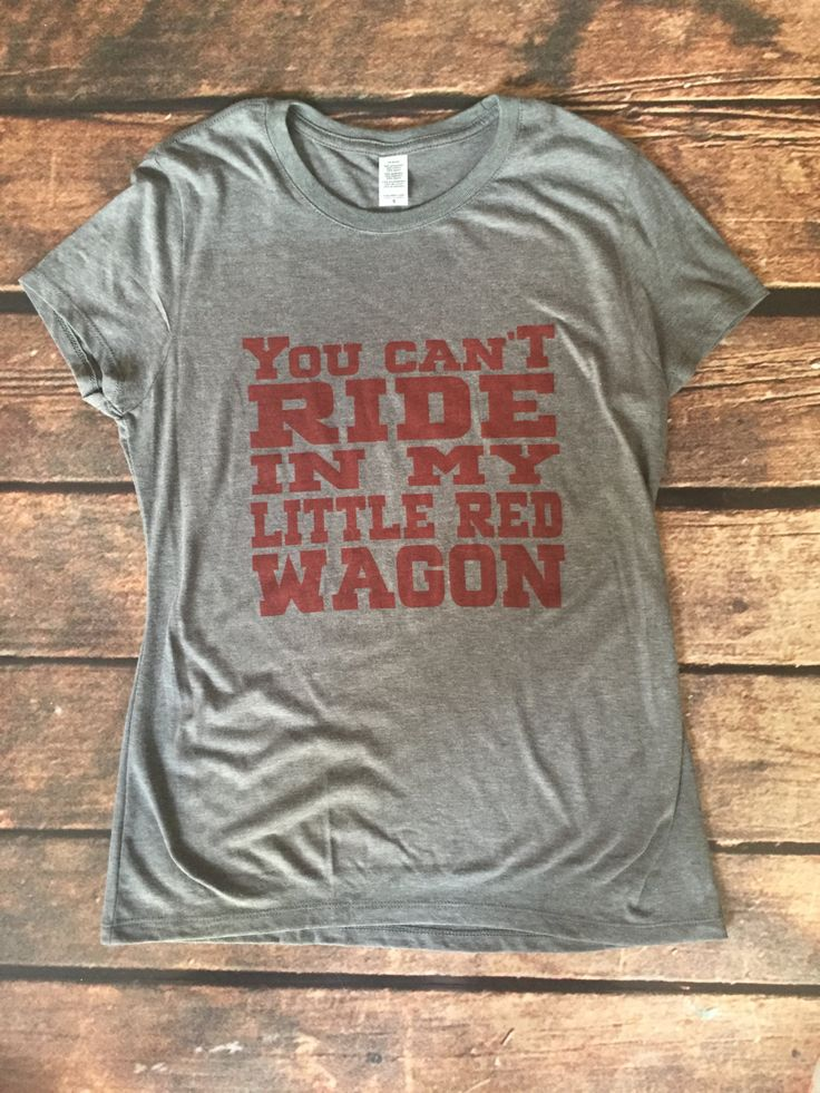 You Can't Ride In My Little Red Wagon Shirt, Red Wagon Shirt, Little Red Wagon Shirt, Miranda Lambert Shirt by StateLineGraphics on Etsy