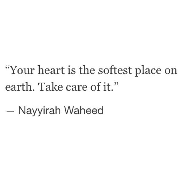 Your heart is the softest place on earth.