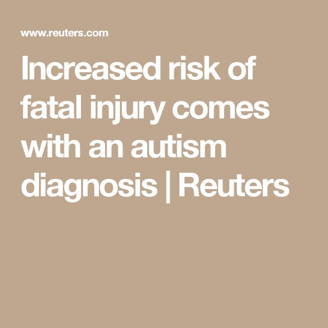 Increased risk of fatal injury comes with an autism diagnosis | Reuters