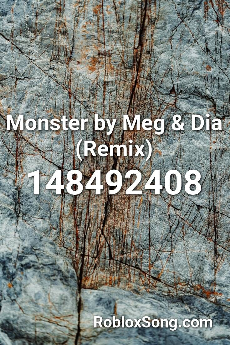 Monster By Meg Dia Remix Roblox Id Roblox Music Codes In