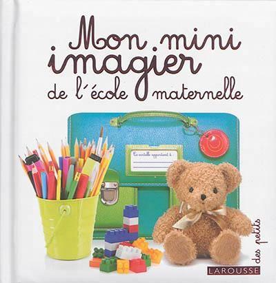 Mon mini imagier de l'école maternelle - Imagier comportant plus de 300 photographies sur l'univers de l'école maternelle : la rentrée, le personnel de l'école, les jeux, la cantine, la sieste, etc.