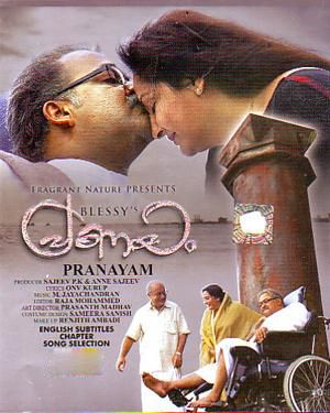 Pranayam Written and directed by Blessy. The film revolves around the love bound between the characters of Mathews (Mohanlal), Grace (Jaya Prada) and Achutha Menon (Anupam Kher).