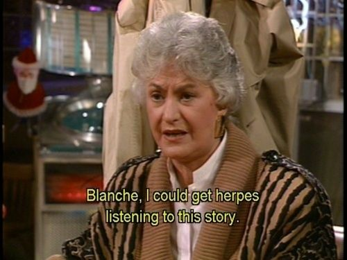 "You know deep down that your friends are kinda envious when they hear about your sexual escapades. | 23 Signs You Might Be Blanche Devereaux From ""The Golden Girls"""
