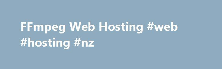 FFmpeg Web Hosting #web #hosting #nz http://hosting.nef2.com/ffmpeg-web-hosting-web-hosting-nz/  #ffmpeg hosting # FFmpeg Web Hosting, Video Sharing and YouTube Clone Hosting FFmpeg Web Hosting GlowHost offers FFmpeg web hosting support for your video sharing applications. FFmpeg's popularity stems from its accessibility. Users don't have to know much about multimedia formats, they simply upload whatever video file they have captured from their mobile device or other camera, and FFmpeg…
