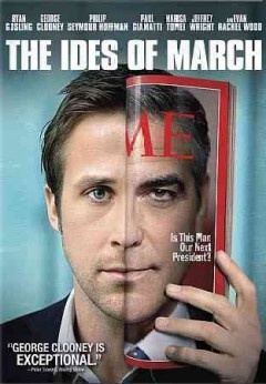 "The Ides of March (DVD)--During the frantic last days before a heavily contested Ohio presidential primary, an up-and-coming campaign press secretary finds himself involved in a political scandal that threatens to upend his candidate's shot at the presidency.""  Reviews:"