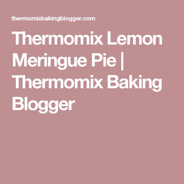 Thermomix Lemon Meringue Pie | Thermomix Baking Blogger