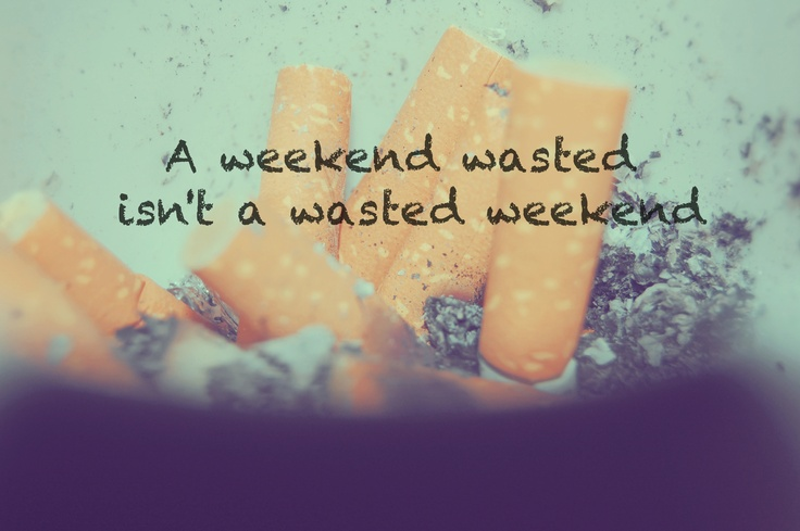 A weekend wasted...