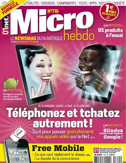 Micro Hebdo 719 - 26 Janvier au 1er Février 2012French   68 pages   PDF   103 MBA la une dans ce numéro : Téléphonez et tchatez autrement !Et également : comptes Google Free mobile partager connexion Android