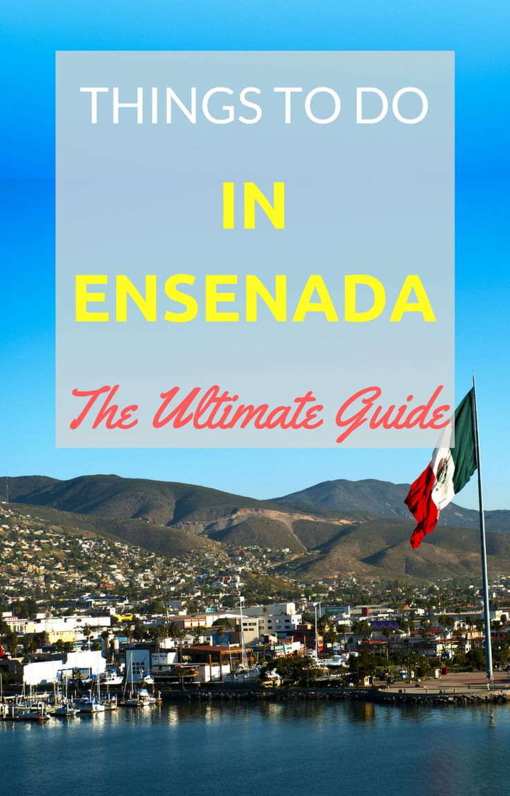 Guide to the top things to do in Ensenada, Mexico, an easy day or weekend trip from the US and popular cruise port