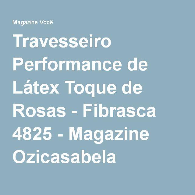 Travesseiro Performance de Látex Toque de Rosas - Fibrasca 4825 - Magazine Ozicasabela