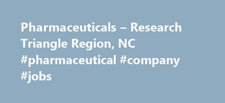 """Pharmaceuticals – Research Triangle Region, NC #pharmaceutical #company #jobs http://pharma.remmont.com/pharmaceuticals-research-triangle-region-nc-pharmaceutical-company-jobs/  #drug research companies # Pharmaceuticals Drugs? We just say """"Yes."""" The U.S. leader in life sciences research, development and manufacturing quite naturally brings you one of the largest concentrations of pharmaceutical companies and support organizations in the world. You ll find nearly every major brand name…"""