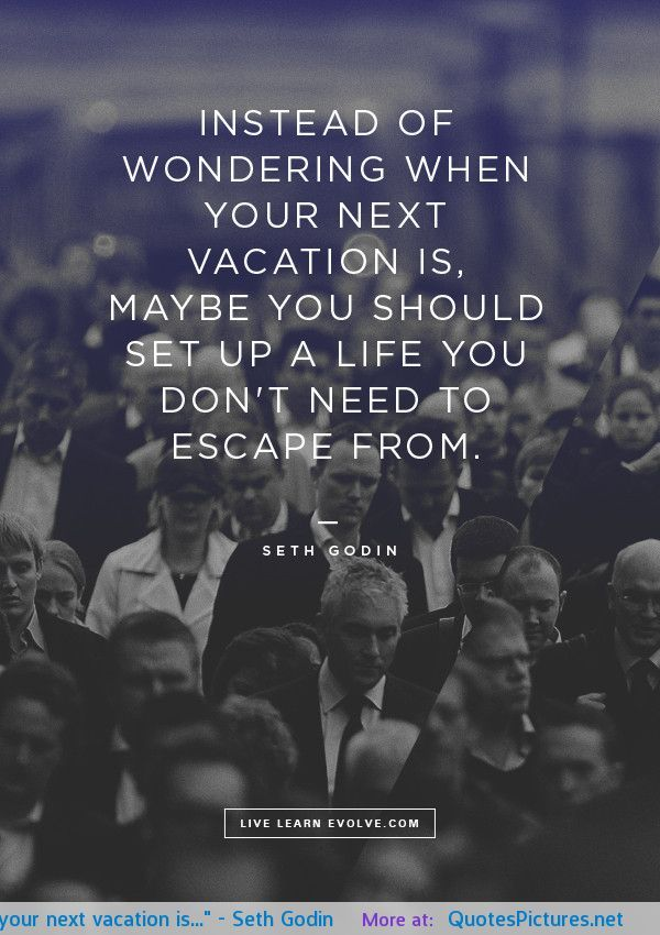 """""""Instead of wondering when your next vacation is…"""" – Seth Godin motivational inspirational love life quotes sayings poems poetry pic picture..."""