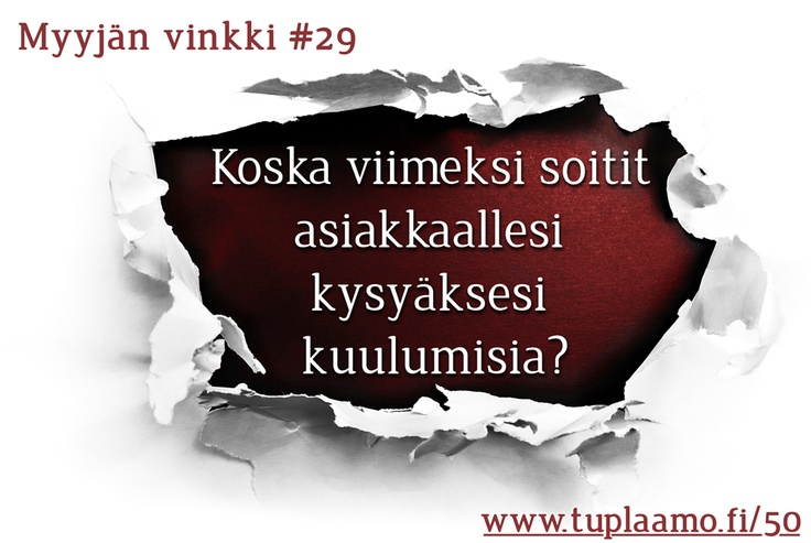 Myyjän vinkki #29: Koska viimeksi soitit asiakkaallesi kysyäksesi kuulumisia? Lisää vinkkejä: www.tuplaamo.fi/50