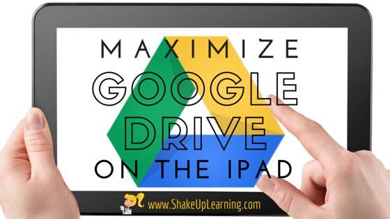 Maximize Google Drive on the iPad | www,ShakeUpLearning.com | #gafe #gafesummit #edtech #googleedu #ipaded #iosedapp
