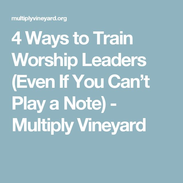 4 Ways to Train Worship Leaders (Even If You Can't Play a Note) - Multiply Vineyard