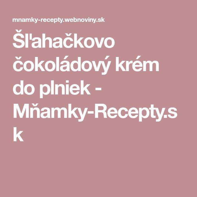 Šľahačkovo čokoládový krém do plniek - Mňamky-Recepty.sk