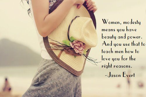 Women modesty means you have beauty and power and you use that to
