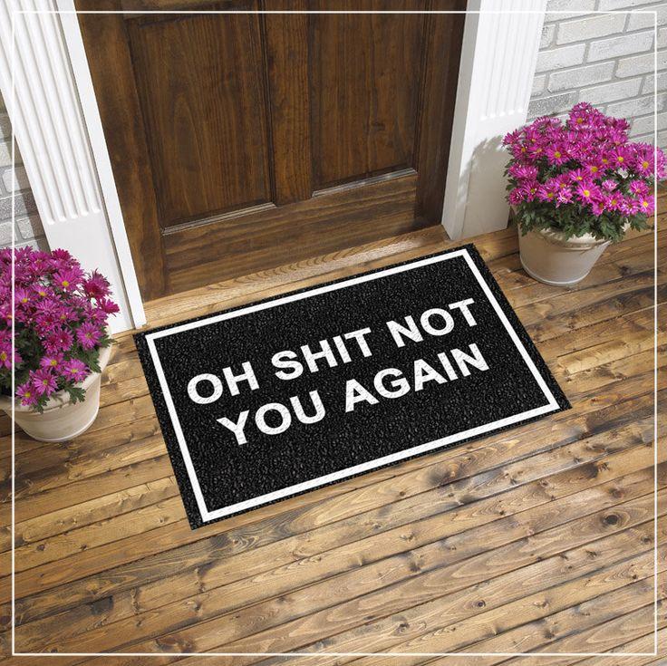 Oh Shit Not You Again  Door mat - Welcome Mat - Funny Door mat by ProBESTDESIGN on Etsy https://www.etsy.com/listing/239231293/oh-shit-not-you-again-door-mat-welcome