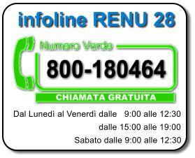 Dal Lunedì al Venerdì dalle   9:00 alle 12:30                                    dalle 15:00 alle 19:00                          Sabato dalle 9:00 alle 12:30 infoline RENU 28