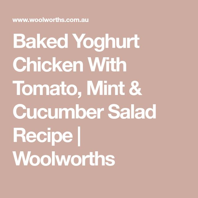 Baked Yoghurt Chicken With Tomato, Mint & Cucumber Salad Recipe | Woolworths