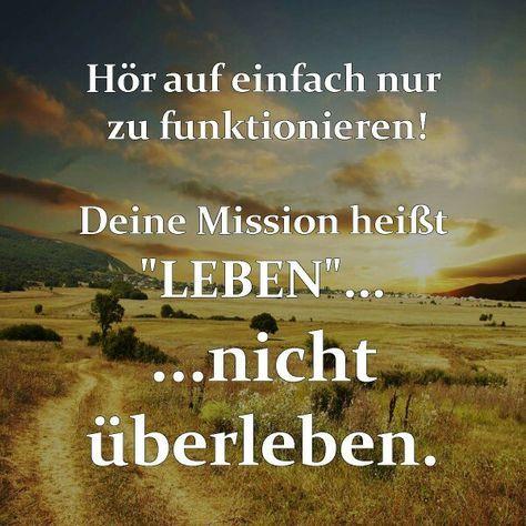 # Texte # Sprüche # Hör auf einfach nur zu funktionieren ! Deine Mission heißt Leben nicht überleben