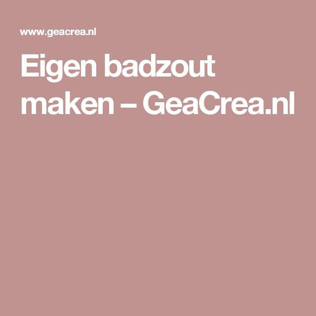 Eigen badzout maken – GeaCrea.nl