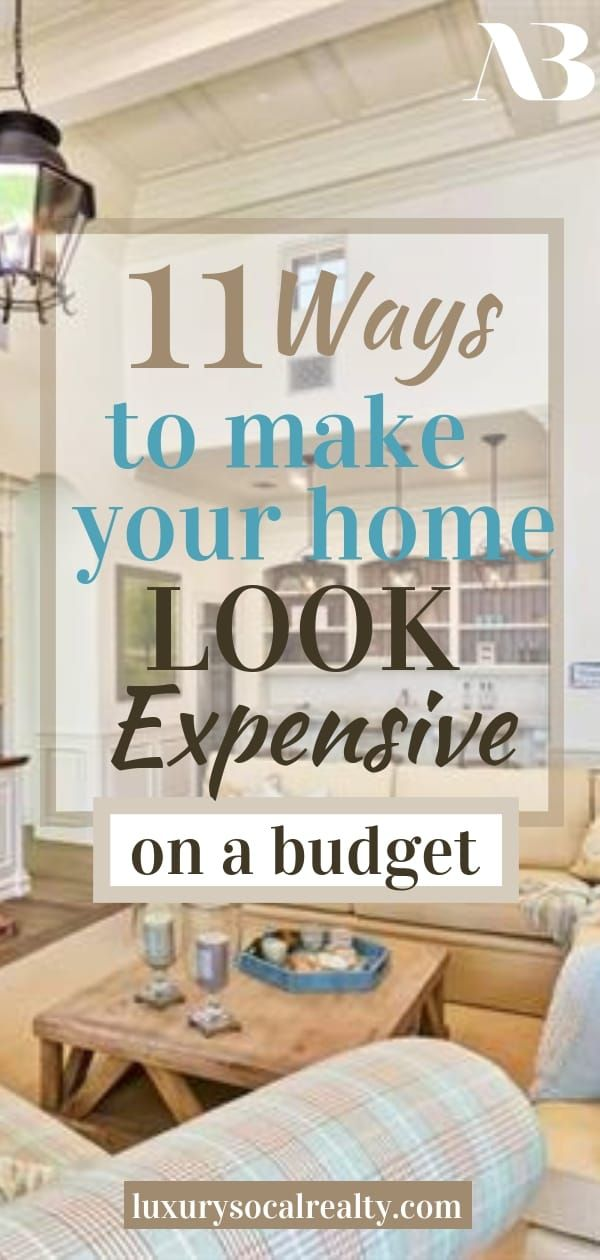 11 Ways To Make Your House Look Expensive On A Budget Trendy