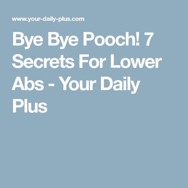 Bye Bye Pooch! 7 Secrets For Lower Abs - Your Daily Plus