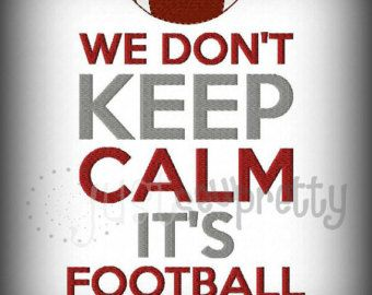 We Don't Keep Calm Football Season Machine Embroidery Design from justsewpretty at ETSY
