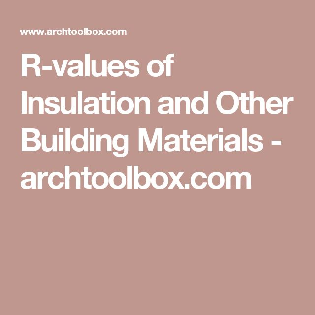 R-values of Insulation and Other Building Materials - archtoolbox.com