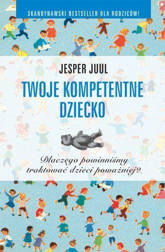 Twoje kompetentne dziecko -   Juul Jesper , tylko w empik.com: 30,99 zł. Przeczytaj recenzję Twoje kompetentne dziecko. Zamów dostawę do dowolnego salonu i zapłać przy odbiorze!