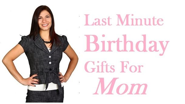 Last Minute Birthday Gifts For Mom 7 Best Ideas