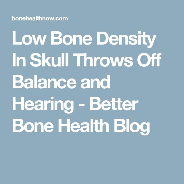 Low Bone Density In Skull Throws Off Balance and Hearing - Better Bone Health Blog