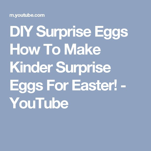 DIY Surprise Eggs How To Make Kinder Surprise Eggs For Easter! - YouTube