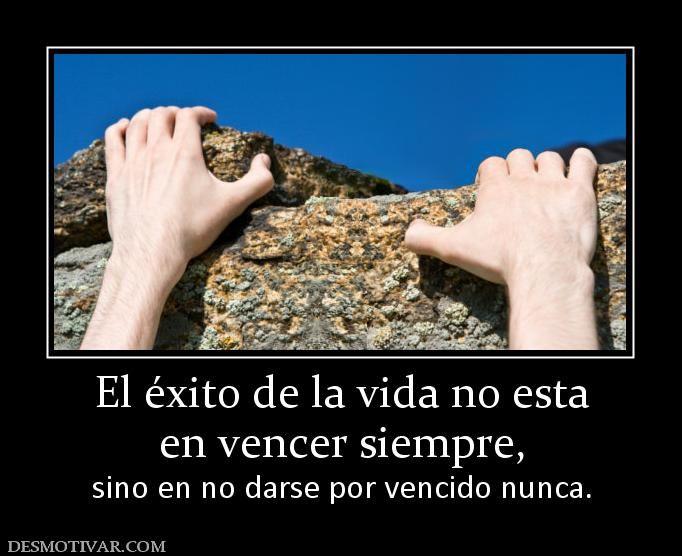 El éxito de la vida no esta en vencer siempre, sino en no darse por vencido nunca.